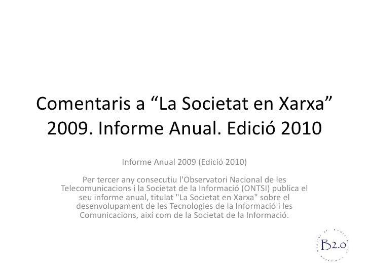 """Comentaris a """"La Societat en Xarxa"""" 2009. Informe Anual. Edició 2010<br />Informe Anual 2009 (Edició 2010)Per tercer any c..."""
