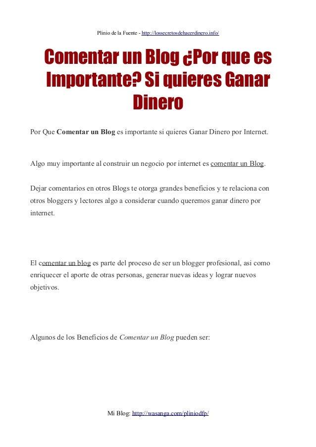 Plinio de la Fuente - http://lossecretosdehacerdinero.info/Comentar un Blog ¿Por que esImportante? Si quieres GanarDineroP...
