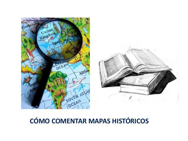 CÓMO COMENTAR MAPAS HISTÓRICOS