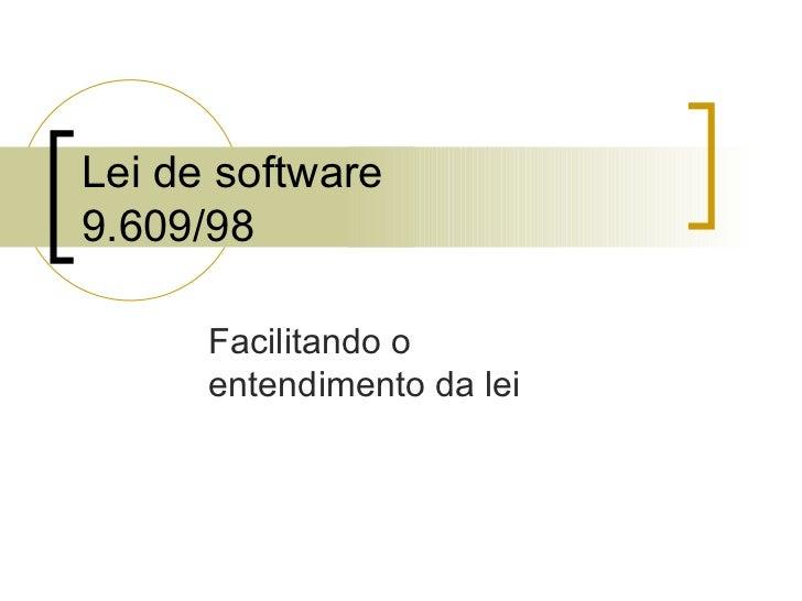 Lei de software 9.609/98 Facilitando o  entendimento da lei