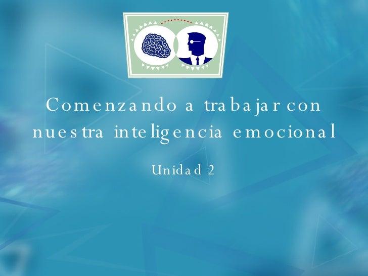 Comenzando A Trabajar Con Nuestra Inteligencia Emocional  Unidad 2