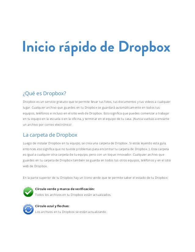 Inicio rápido de Dropbox¿Qué es Dropbox?Dropbox es un servicio gratuito que te permite llevar tus fotos, tus documentos y ...