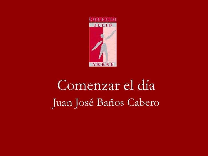 Comenzar el día<br />Juan José Baños Cabero<br />