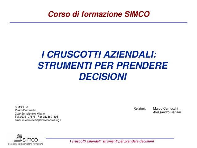 Corso di formazione SIMCO                  I CRUSCOTTI AZIENDALI:                 STRUMENTI PER PRENDERE                  ...