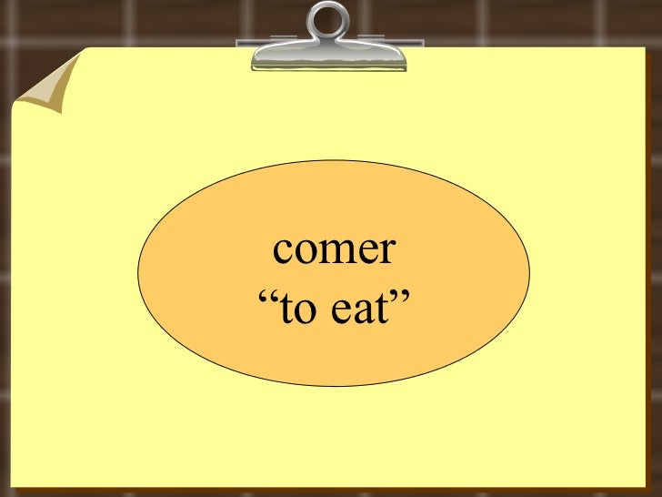 """comer """" to eat"""""""
