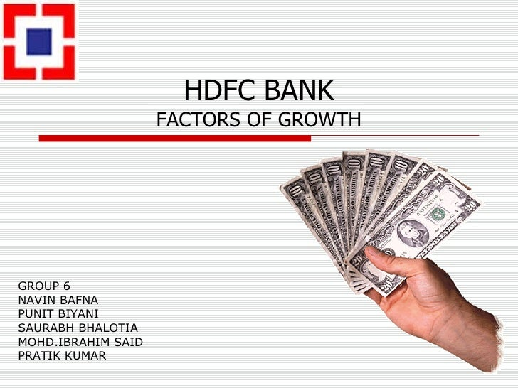 HDFC BANK FACTORS OF GROWTH GROUP 6 NAVIN BAFNA PUNIT BIYANI SAURABH BHALOTIA MOHD.IBRAHIM SAID PRATIK KUMAR
