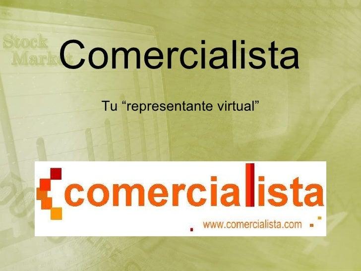 "Comercialista <ul><li>Tu ""representante virtual"" </li></ul>"