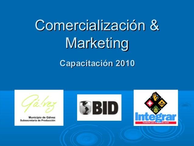 Comercialización &Comercialización & MarketingMarketing Capacitación 2010Capacitación 2010