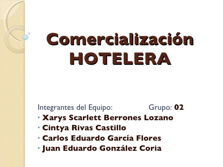 Comercialización HOTELERA <ul><li>Integrantes del Equipo: Grupo:  02 </li></ul><ul><li>Xarys Scarlett Berrones Lozano </li...