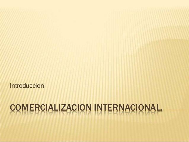 Introduccion.COMERCIALIZACION INTERNACIONAL.