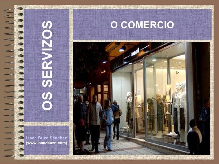 OS SERVIZOS Isaac Buzo Sánchez (www.isaacbuzo.com) O COMERCIO