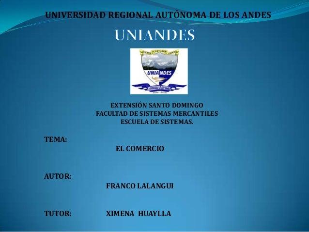 UNIVERSIDAD REGIONAL AUTÓNOMA DE LOS ANDES  EXTENSIÓN SANTO DOMINGO FACULTAD DE SISTEMAS MERCANTILES ESCUELA DE SISTEMAS. ...