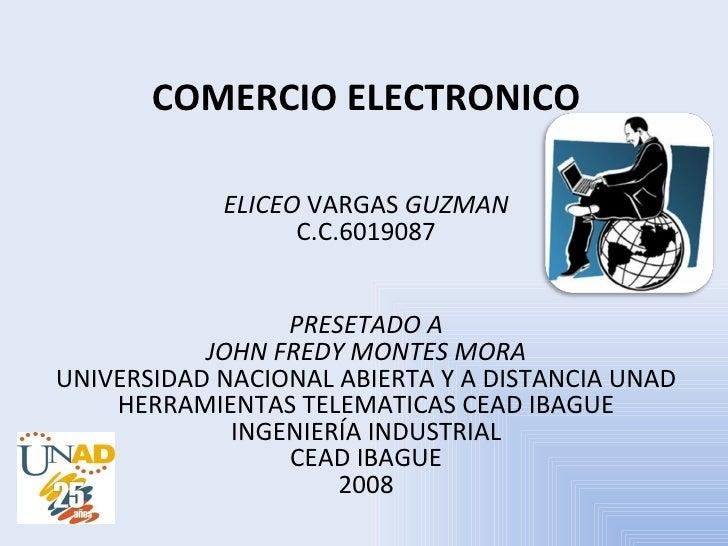 COMERCIO ELECTRONICO ELICEO  VARGAS  GUZMAN C.C.6019087 PRESETADO A JOHN FREDY MONTES MORA UNIVERSIDAD NACIONAL ABIERTA Y ...