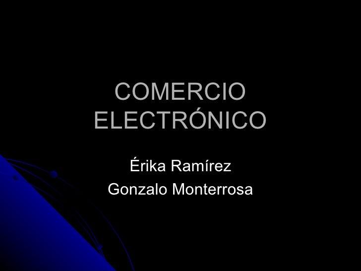 COMERCIO ELECTRÓNICO Érika Ramírez Gonzalo Monterrosa