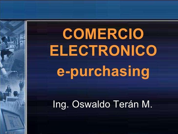 Ing. Oswaldo Terán M. COMERCIO ELECTRONICO e-purchasing
