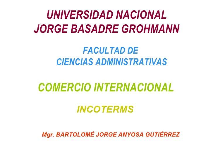 UNIVERSIDAD NACIONAL JORGE BASADRE GROHMANN COMERCIO INTERNACIONAL FACULTAD DE  CIENCIAS ADMINISTRATIVAS Mgr. BARTOLOMÉ JO...