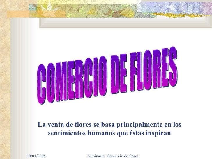 La venta de flores se basa principalmente en los sentimientos humanos que éstas inspiran COMERCIO DE FLORES