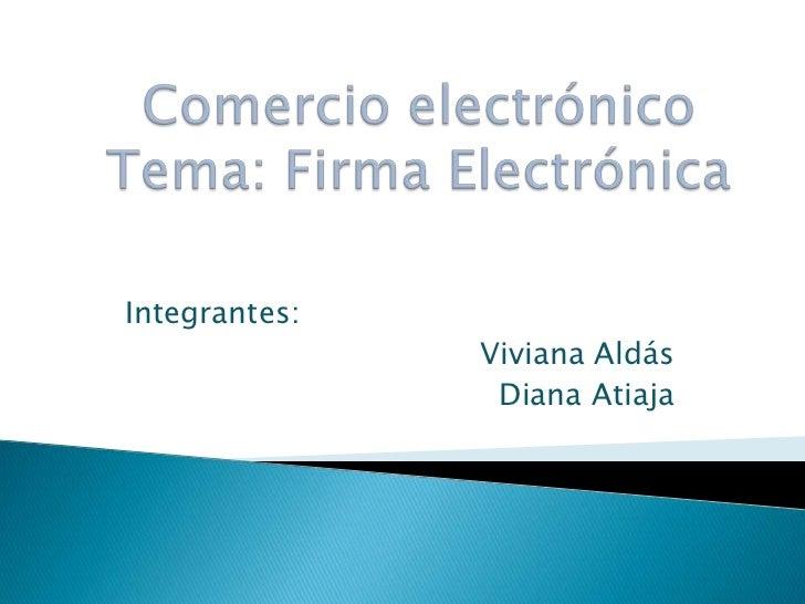 Comercio electrónicoTema: Firma Electrónica<br />Integrantes:  <br />Viviana Aldás<br />Diana Atiaja<br />