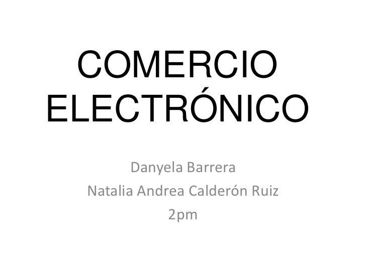 COMERCIOELECTRÓNICO        Danyela Barrera Natalia Andrea Calderón Ruiz             2pm