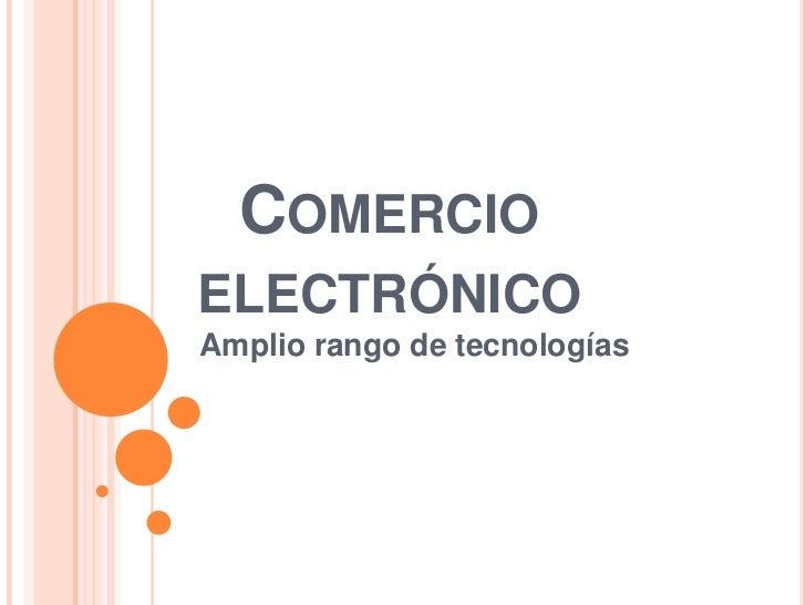 COMERCIOELECTRÓNICOAmplio rango de tecnologías