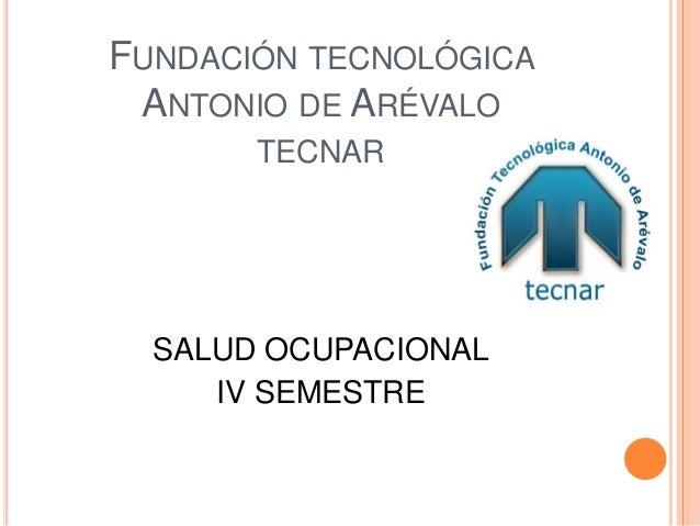 FUNDACIÓN TECNOLÓGICA ANTONIO DE ARÉVALO       TECNAR  SALUD OCUPACIONAL     IV SEMESTRE