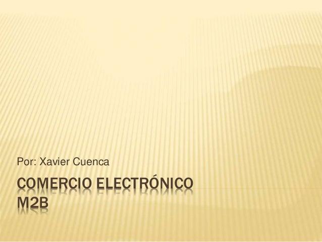 Por: Xavier Cuenca  COMERCIO ELECTRÓNICO  M2B