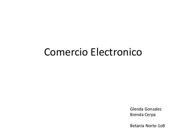Comercio Electronico Glenda Gonzalez Brenda Cerpa Betania Norte-1oB