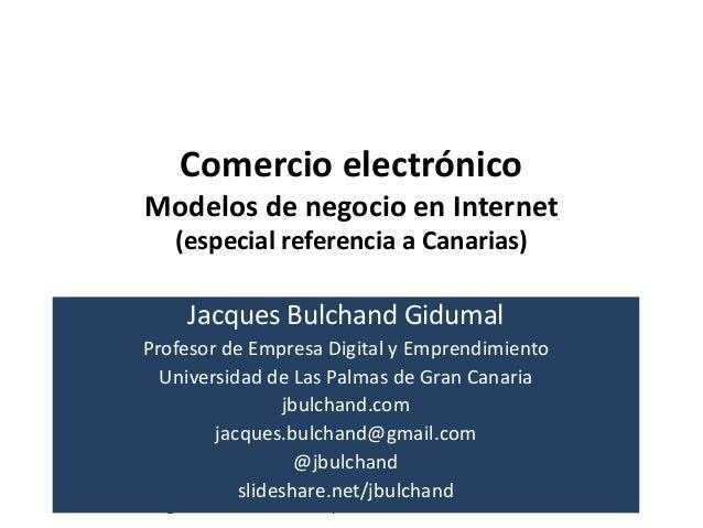 Modelos de negocio en Internet – Jacques Bulchand – Lanzarote – Julio de 2013 Comercio electrónico Modelos de negocio en I...