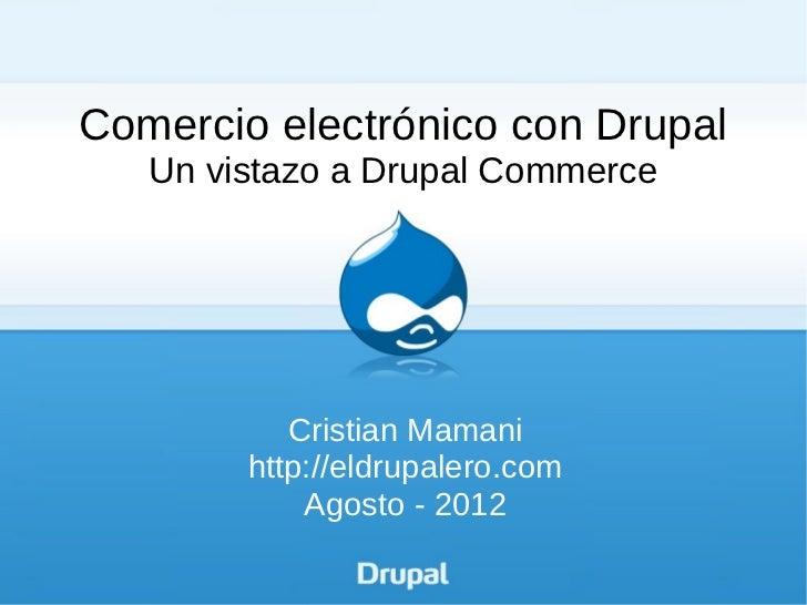 Comercio electrónico con Drupal   Un vistazo a Drupal Commerce           Cristian Mamani        http://eldrupalero.com    ...