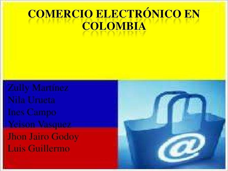 COMERCIO ELECTRÓNICO EN          COLOMBIAZully MartínezNila UruetaInes CampoYeison VasquezJhon Jairo GodoyLuis Guillermo