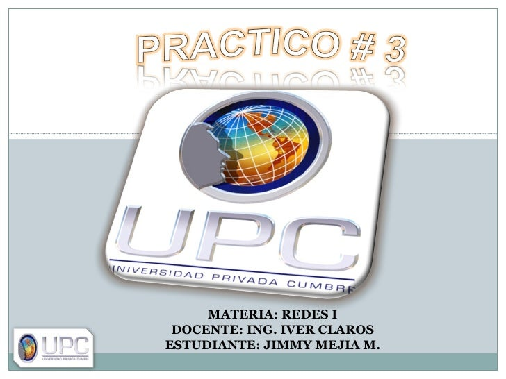 MATERIA: REDES I DOCENTE: ING. IVER CLAROS ESTUDIANTE: JIMMY MEJIA M.