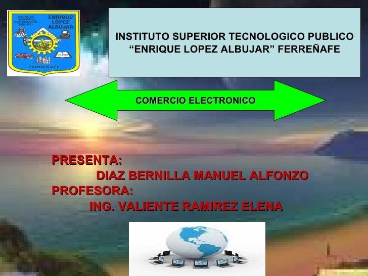 """INSTITUTO SUPERIOR TECNOLOGICO PUBLICO           """"ENRIQUE LOPEZ ALBUJAR"""" FERREÑAFE                COMERCIO ELECTRONICO    ..."""