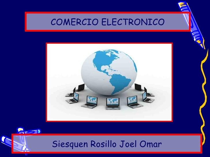 COMERCIO ELECTRONICO     Siesquen Rosillo Joel Omar