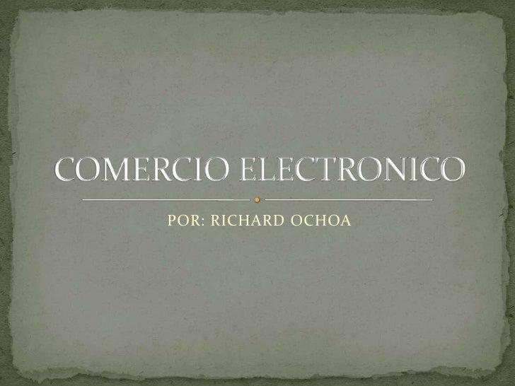 POR: RICHARD OCHOA<br />COMERCIO ELECTRONICO<br />