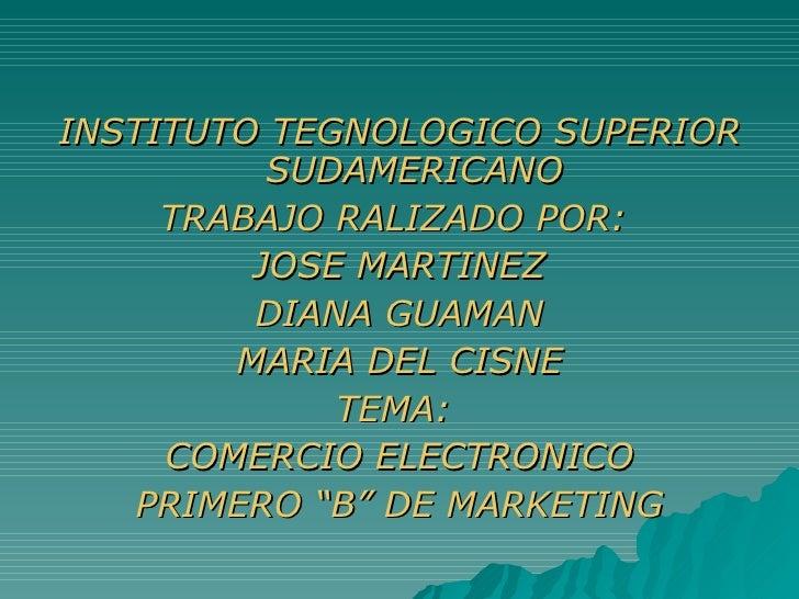 <ul><li>INSTITUTO TEGNOLOGICO SUPERIOR SUDAMERICANO </li></ul><ul><li>TRABAJO RALIZADO POR:  </li></ul><ul><li>JOSE MARTIN...