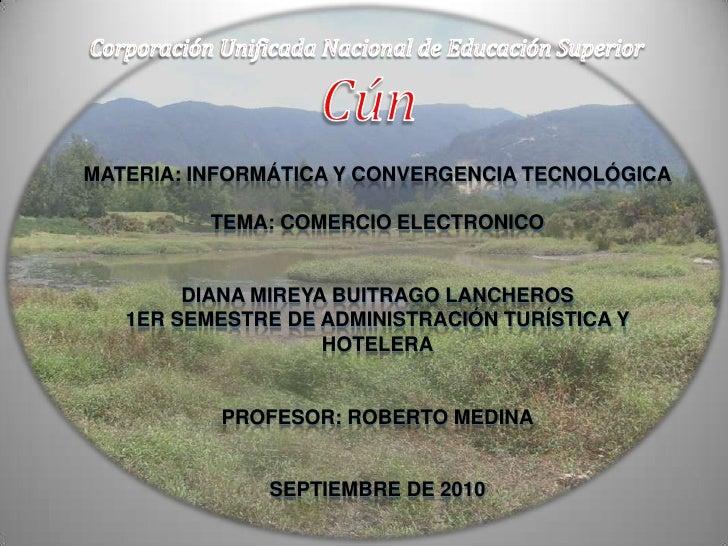 Corporación Unificada Nacional de Educación Superior <br />Cún<br />Materia: Informática y Convergencia TecnológicaTema: C...