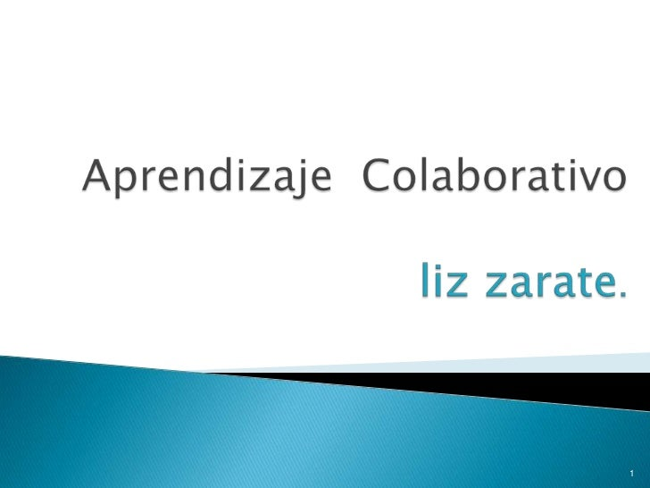 Aprendizaje  Colaborativoliz zarate.<br />1<br />