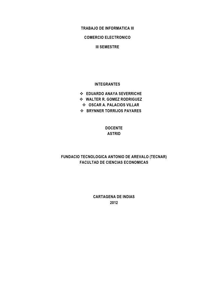 TRABAJO DE INFORMATICA III          COMERCIO ELECTRONICO                III SEMESTRE               INTEGRANTES         ED...
