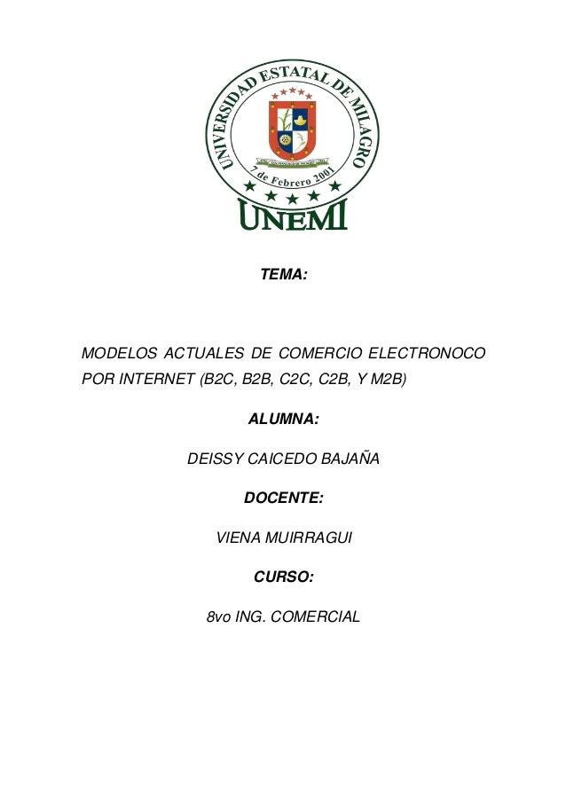 TEMA:MODELOS ACTUALES DE COMERCIO ELECTRONOCOPOR INTERNET (B2C, B2B, C2C, C2B, Y M2B)                    ALUMNA:          ...