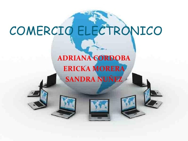 COMERCIO ELECTRONICO        ADRIANA CORDOBA        ERICKA MORERA         SANDRA NUÑEZ