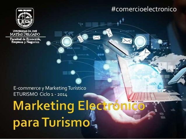 #comercioelectronico  E-commerce y Marketing Turístico ETURISMO Ciclo 1 - 2014
