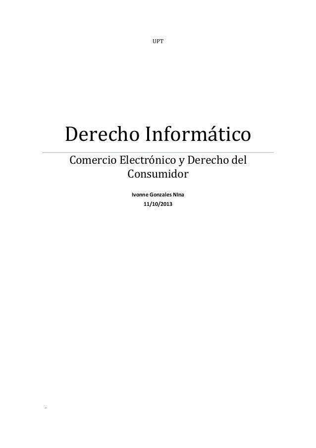 UPT Derecho Informático Comercio Electrónico y Derecho del Consumidor Ivonne Gonzales NIna 11/10/2013 .