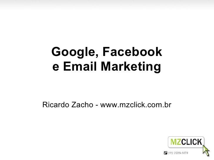 Google, Facebook  e Email MarketingRicardo Zacho - www.mzclick.com.br