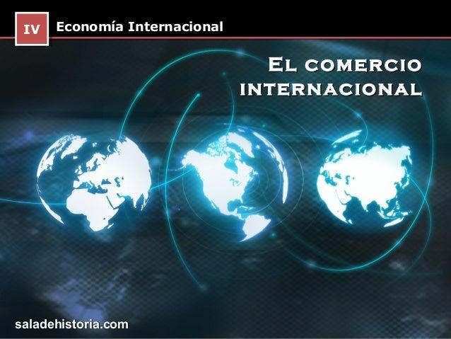 IV Economía Internacional  IV                               El comercio                             internacionalsaladehis...