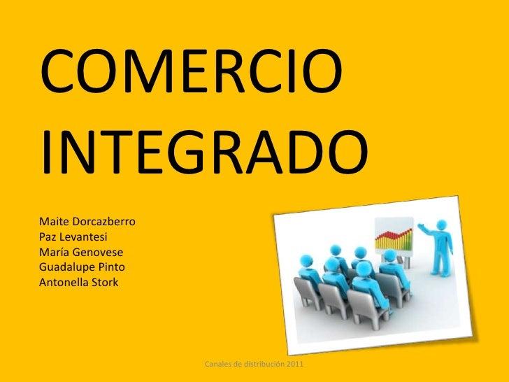 COMERCIOINTEGRADOMaite DorcazberroPaz LevantesiMaría GenoveseGuadalupe PintoAntonella Stork                    Canales de ...