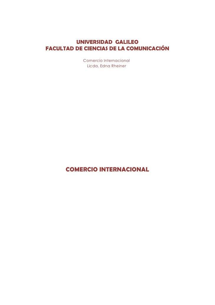 UNIVERSIDAD GALILEO FACULTAD DE CIENCIAS DE LA COMUNICACIÓN             Comercio Internacional             Licda. Edna Rhe...