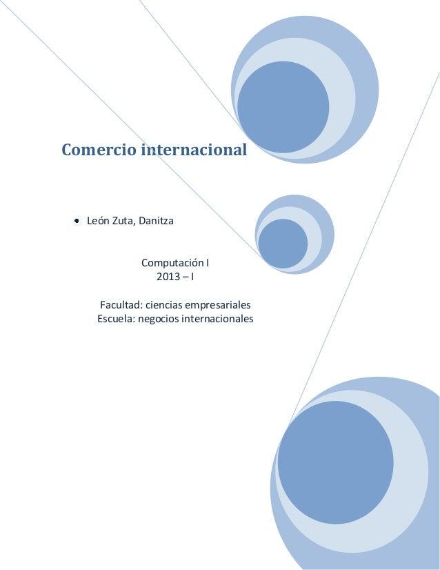 Comercio internacional León Zuta, Danitza Computación I 2013 – I Facultad: ciencias empresariales Escuela: negocios intern...