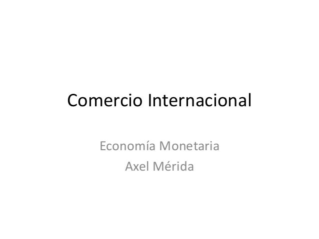Comercio Internacional Economía Monetaria Axel Mérida
