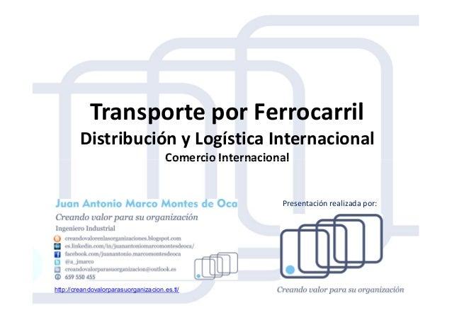 Transporte por Ferrocarril Distribución y Logística Internacional Comercio InternacionalComercio Internacional http://crea...