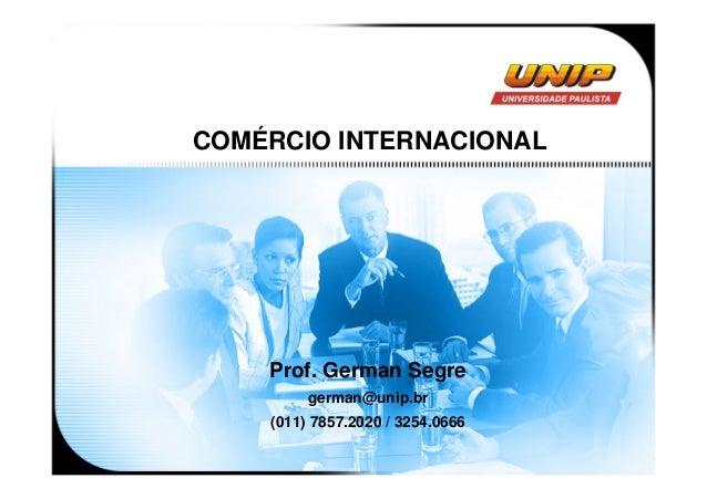 COMÉRCIO INTERNACIONAL    Prof. German Segre         german@unip.br    (011) 7857.2020 / 3254.0666